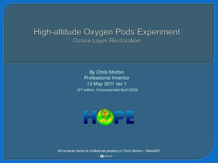 High-altitude Oxygen Pods Experiment Ozone Layer Restoration<br />By Chris Morton<br />Professional Inventor<br />13 May 2...