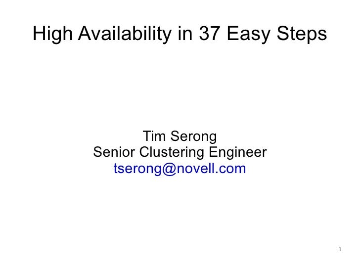 High Availability in 37 Easy Steps Tim Serong Senior Clustering Engineer [email_address]
