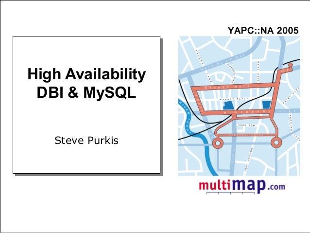 High Availability? Setting Up MySQL Our Approach DBI Framework Questions High Availability DBI & MySQL YAPC::NA 2005 High ...