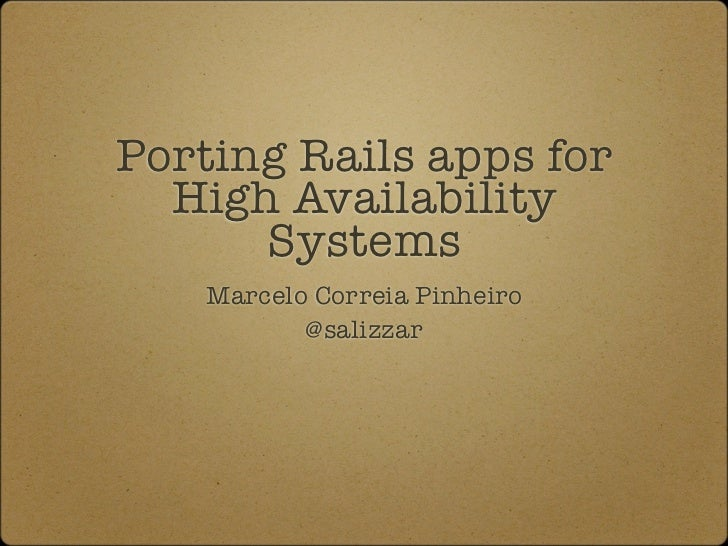 Porting Rails apps for  High Availability      Systems   Marcelo Correia Pinheiro          @salizzar