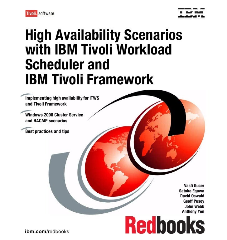 Front coverHigh Availability Scenarioswith IBM Tivoli WorkloadScheduler andIBM Tivoli FrameworkImplementing high availabil...