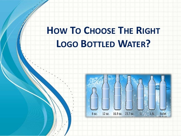 How To Choose The Right Logo Bottled Water?