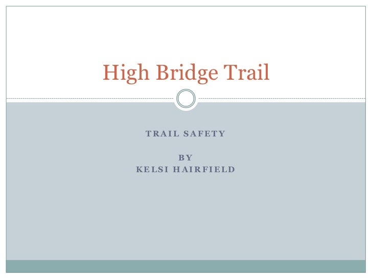 Trail Safety<br />By<br />Kelsi Hairfield<br />High Bridge Trail <br />