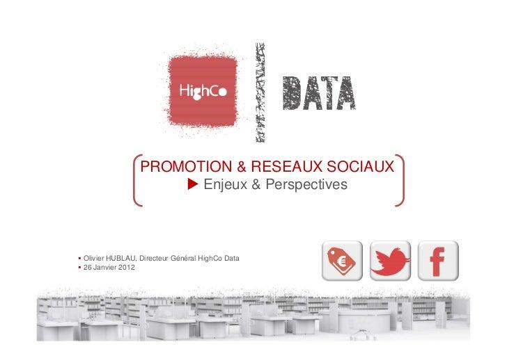 PROMOTION & RESEAUX SOCIAUX                      Enjeux & PerspectivesOlivier HUBLAU, Directeur Général HighCo Data26 Janv...