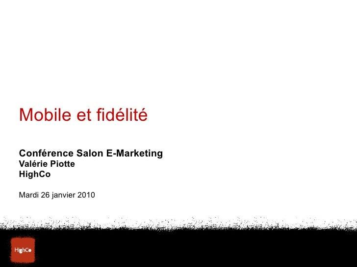 Mobile et fidélité Conférence Salon E-Marketing Valérie Piotte HighCo Mardi 26 janvier 2010