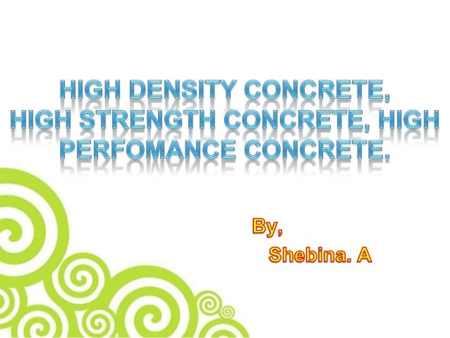 High Density Concrete  High Density=Heavyweight  Density should be more than 2600 kg/m3  Dens CRETE  Offers more stren...