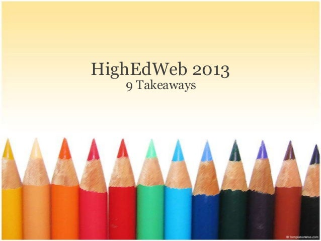 HighEdWeb 2013 - 9 Takeaways