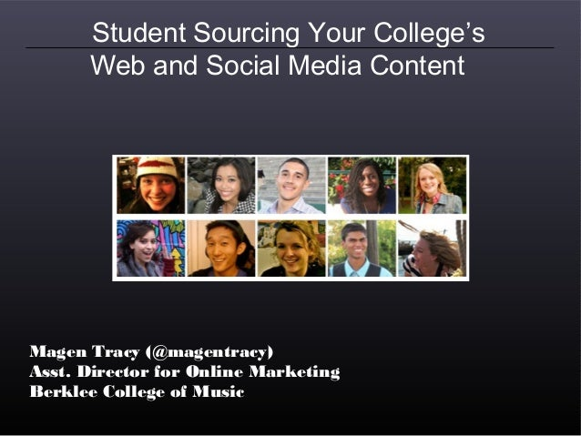 Student Sourcing Your College's      Web and Social Media ContentMagen Tracy (@magentracy)Asst. Director for Online Market...