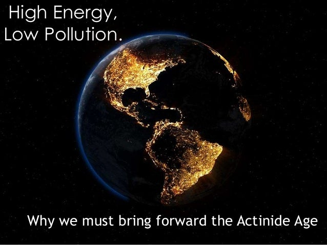 High Energy, Low Pollution. Why we must bring forward the Actinide Age