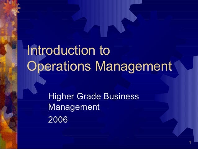 1 Introduction to Operations Management Higher Grade Business Management 2006