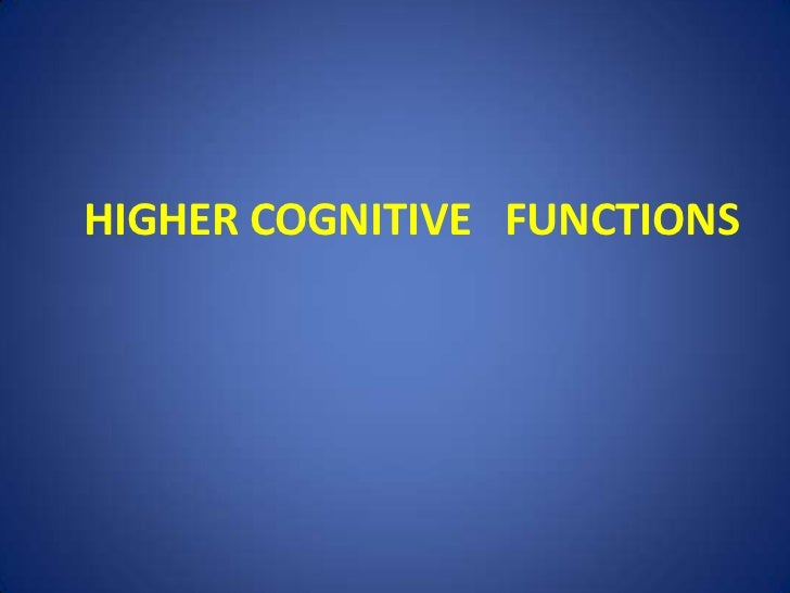 HIGHER COGNITIVE FUNCTIONS