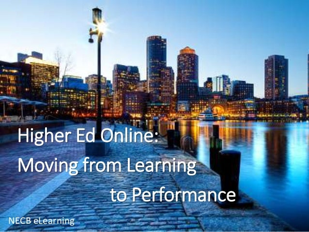 Higher ed online   moving from learning to performance