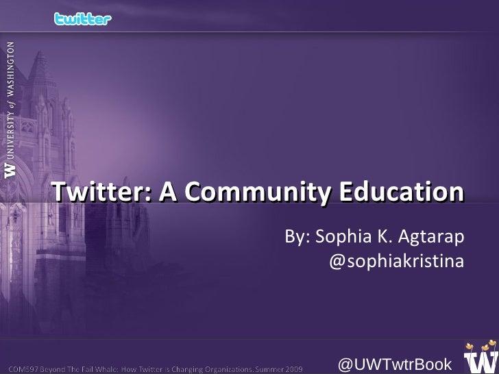 Twitter.edu:  A Community Education  By: Sophia K. Agtarap @sophiakristina