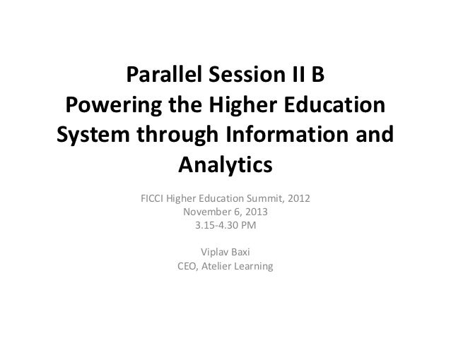 Parallel Session II B Powering the Higher EducationSystem through Information and           Analytics       FICCI Higher E...