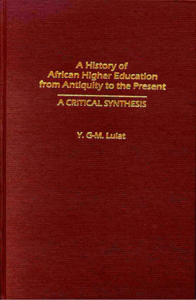 A History of African HigherEducation from Antiquity to thePresentA Critical SynthesisY. G-M. Lulat