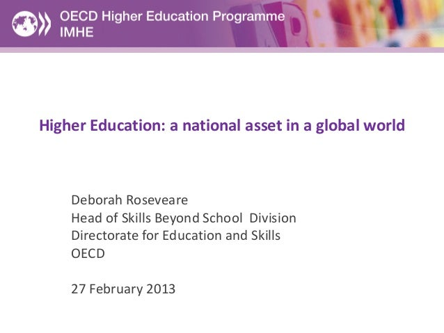 Higher Education: a national asset in a global world    Deborah Roseveare    Head of Skills Beyond School Division    Dire...