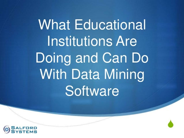 SWhat EducationalInstitutions AreDoing and Can DoWith Data MiningSoftware