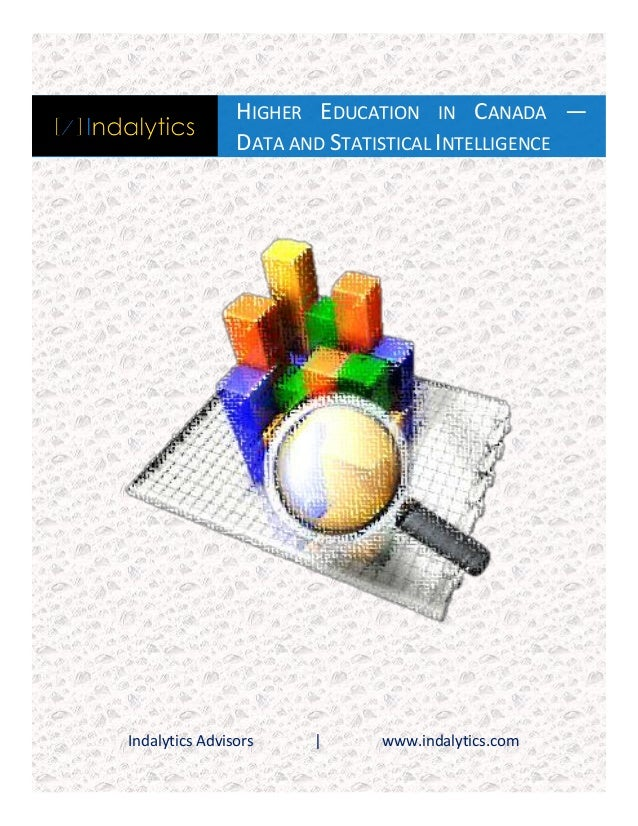 HIGHER EDUCATION IN CANADA — DATA AND STATISTICAL INTELLIGENCE  Indalytics Advisors  |  www.indalytics.com