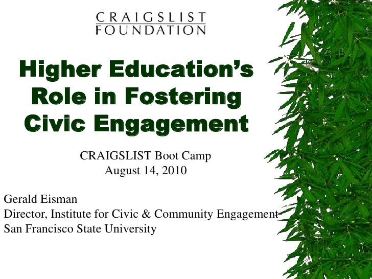 Higher Education's   Role in Fostering  Civic Engagement              CRAIGSLIST Boot Camp                 August 14, 2010...