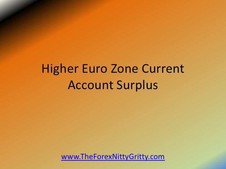 Higher Euro Zone Current    Account Surplus   www.TheForexNittyGritty.com