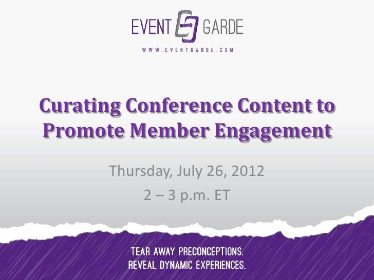 Curating Conference Content toPromote Member Engagement       Thursday, July 26, 2012            2 – 3 p.m. ET