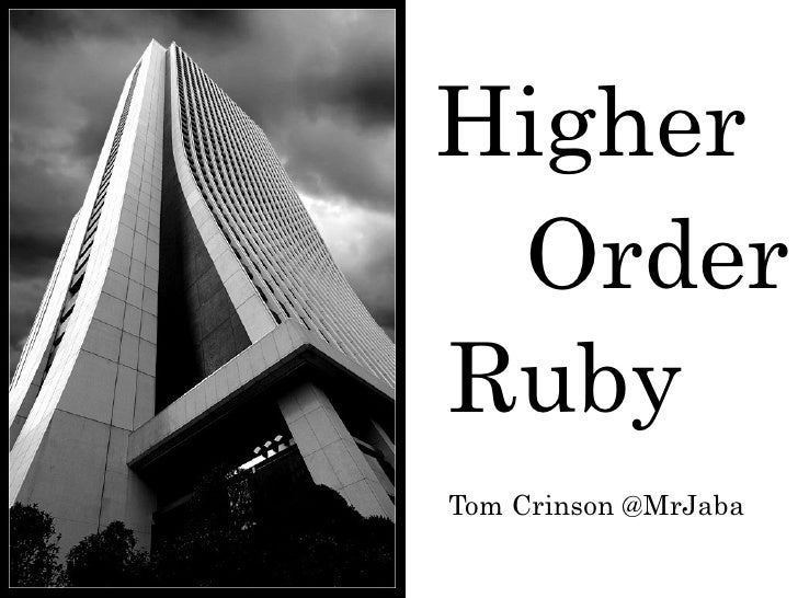 Higher Order Ruby Tom Crinson @MrJaba
