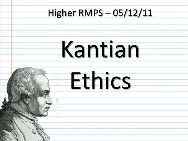 Higher RMPS – 05/12/11  Kantian   Ethics