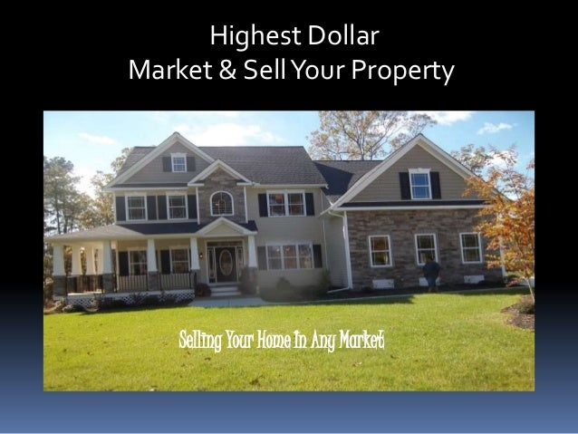 Selling Your Home In Any MarketHighest DollarMarket & SellYour Property