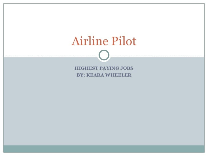 HIGHEST PAYING JOBS BY: KEARA WHEELER Airline Pilot