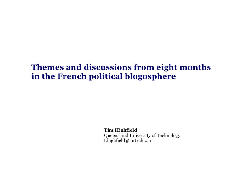 Themes and discussions from eight months in the French political blogosphere Tim Highfield Queensland University of Techno...
