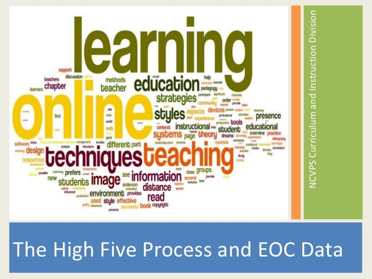 <ul><li>The High Five Process and EOC Data </li></ul><ul><li>NCVPS Curriculum and Instruction Division </li></ul>