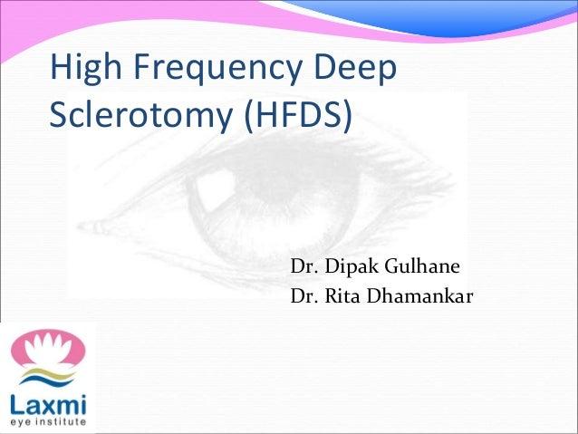 High Frequency Deep Sclerotomy (HFDS) Dr. Dipak Gulhane Dr. Rita Dhamankar