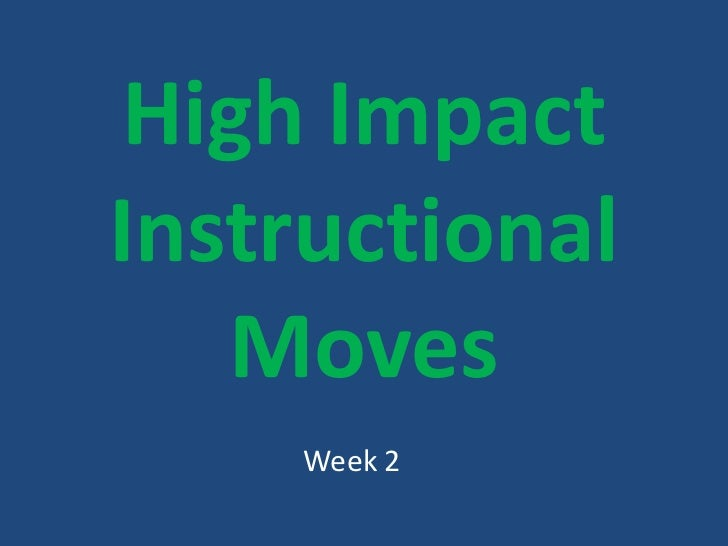 High Impact Instructional Moves<br />Week 2<br />