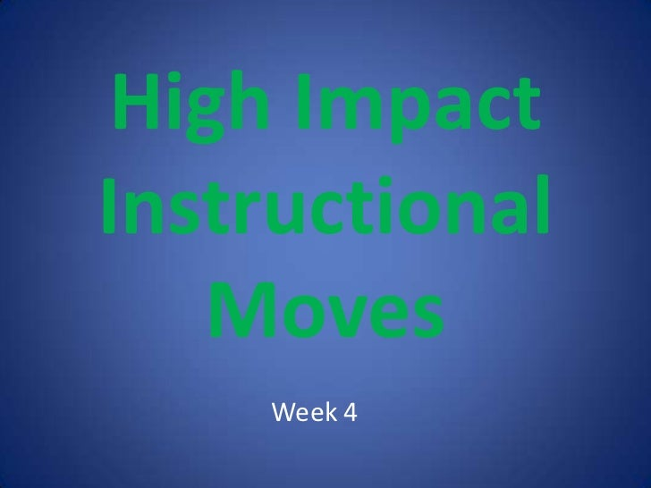 High Impact Instructional Moves<br />Week 4<br />