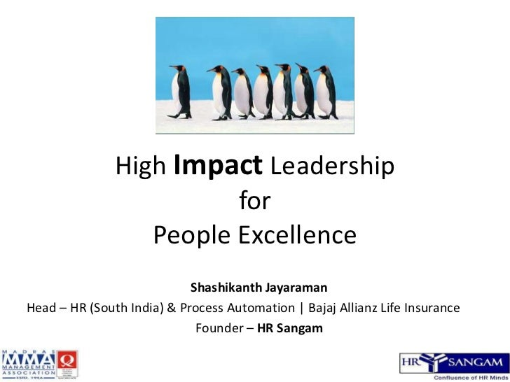 High Impact Leadership for People Excellence<br />Shashikanth Jayaraman<br />Head – HR (South India) & Process Automation ...