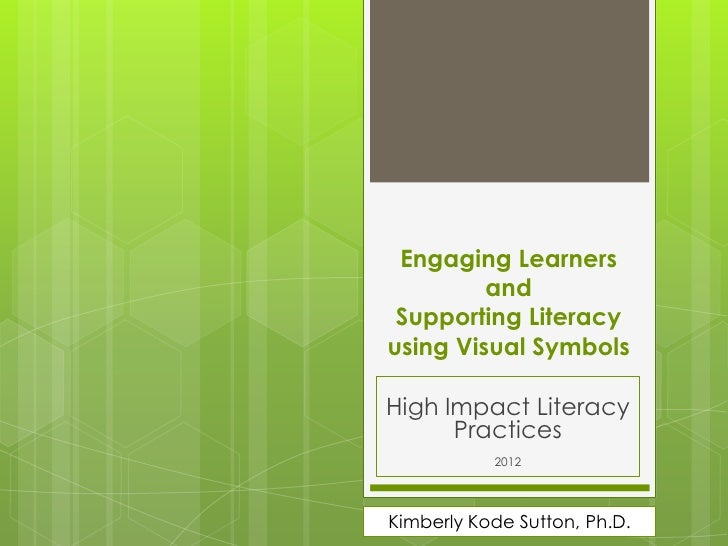 Engaging Learners         and Supporting Literacyusing Visual SymbolsHigh Impact Literacy      Practices           2012Kim...