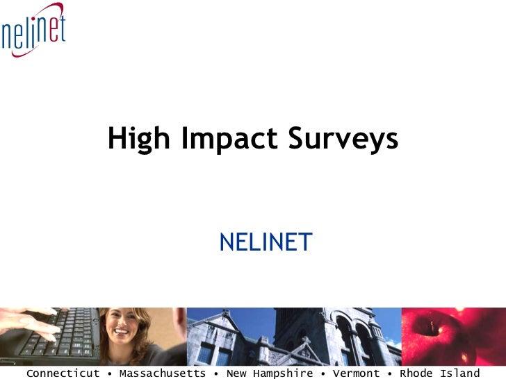 High Impact Surveys <ul><ul><li>NELINET </li></ul></ul>