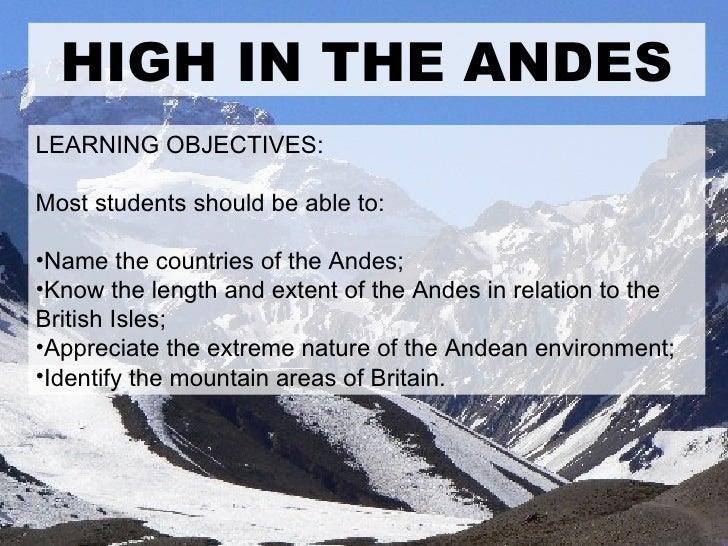 HIGH IN THE ANDES <ul><li>LEARNING OBJECTIVES: </li></ul><ul><li>Most students should be able to: </li></ul><ul><li>Name t...