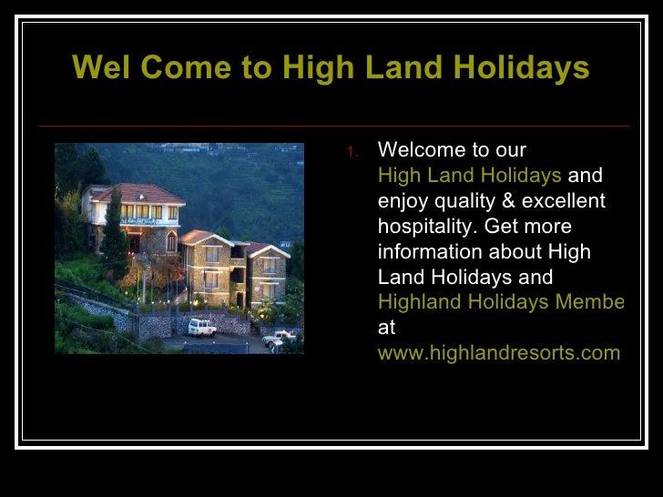 Wel  Come to High Land Holidays <ul><li>Welcome to our  High Land Holidays  and enjoy quality & excellent hospitality. Get...