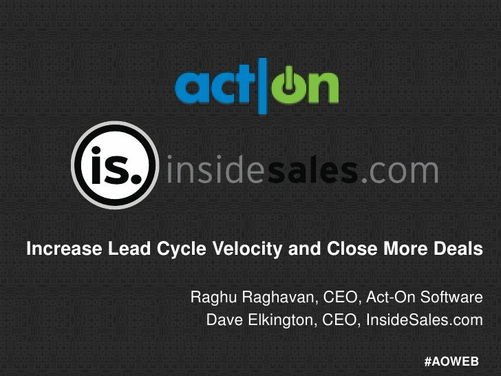 Increase Lead Cycle Velocity and Close More Deals                 Raghu Raghavan, CEO, Act-On Software                  Da...