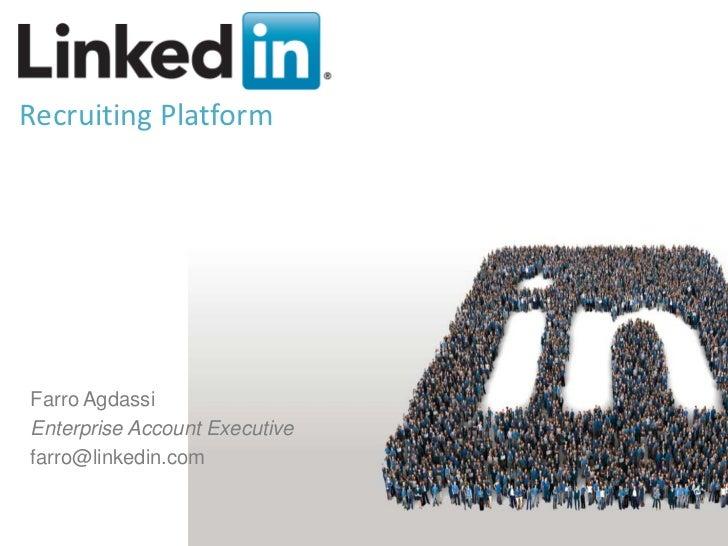Recruiting PlatformFarro AgdassiEnterprise Account Executivefarro@linkedin.com                               v