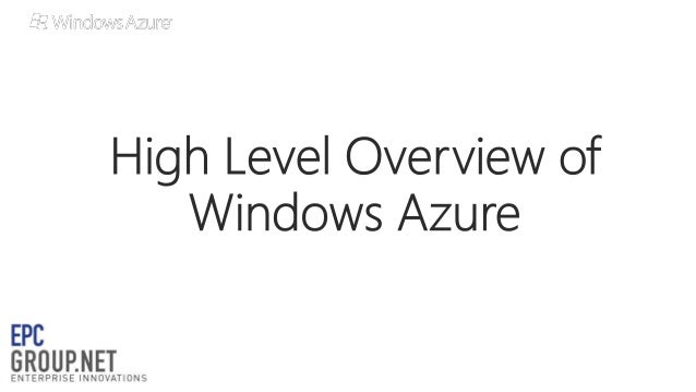 High Level Overview of Windows Azure - EPC Group