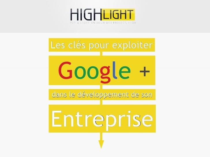 Les clés pour exploiter Google +  oogdans le développement de sonEntreprise