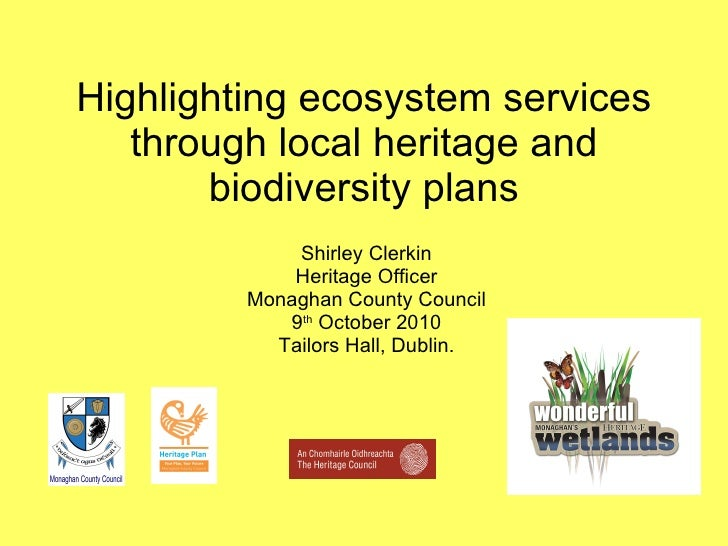 Highlighting ecosystem services through local heritage and biodiversity plans Shirley Clerkin Heritage Officer Monaghan Co...