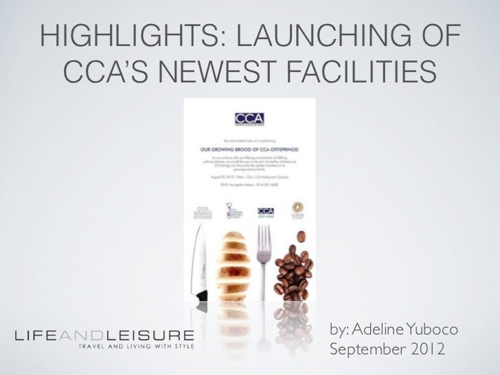 HIGHLIGHTS: LAUNCHING OF CCA'S NEWEST FACILITIES                by: Adeline Yuboco                September 2012