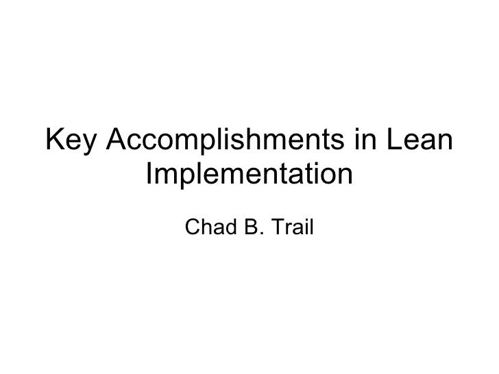 Key Accomplishments in Lean Implementation Chad B. Trail