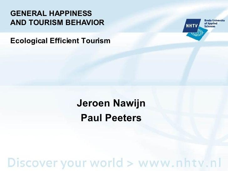 GENERAL HAPPINESS AND TOURISM BEHAVIOR Ecological Efficient Tourism Jeroen Nawijn Paul Peeters