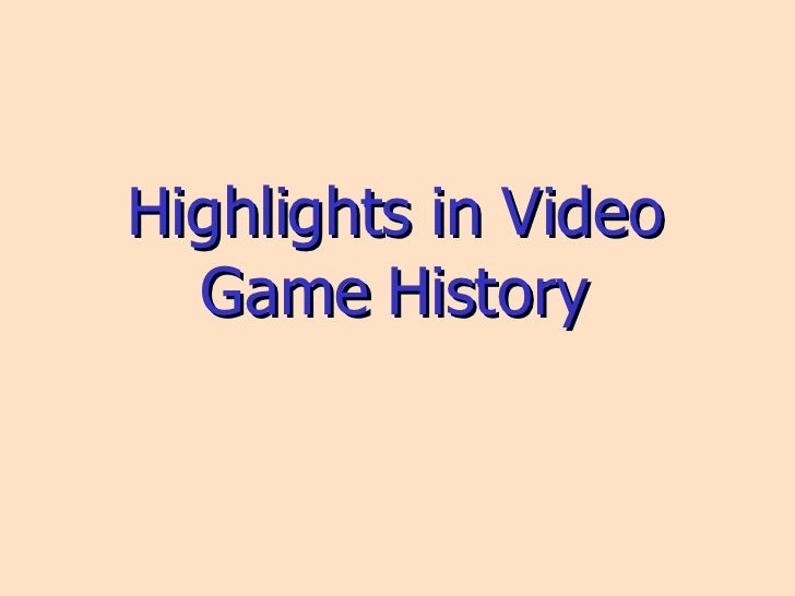 Highlights in Video Game History