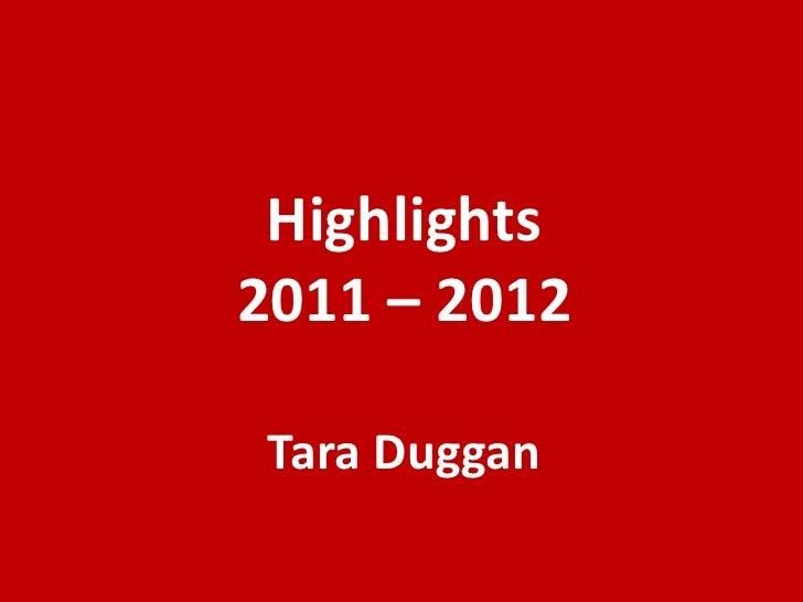Highlights2011 – 2012 Tara Duggan