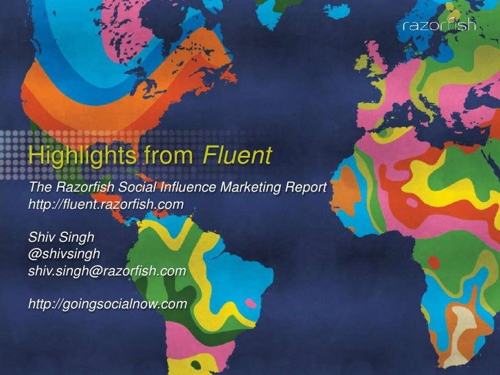 Highlights from Fluent<br />The Razorfish Social Influence Marketing Report<br />http://fluent.razorfish.com<br />Shiv Sin...